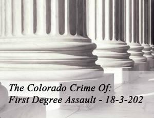 Colorado Crime Of First Degree Assault - 18-3-202