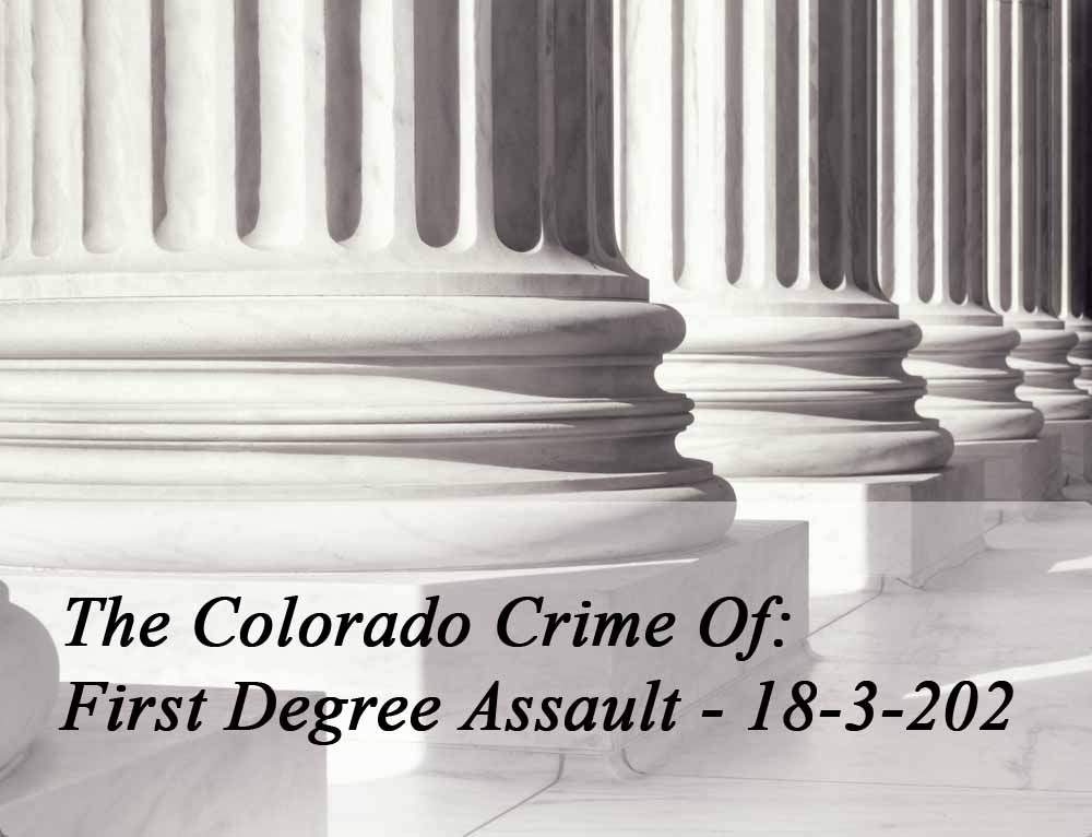 The Colorado Crime Of First Degree Assault - 18-3-201