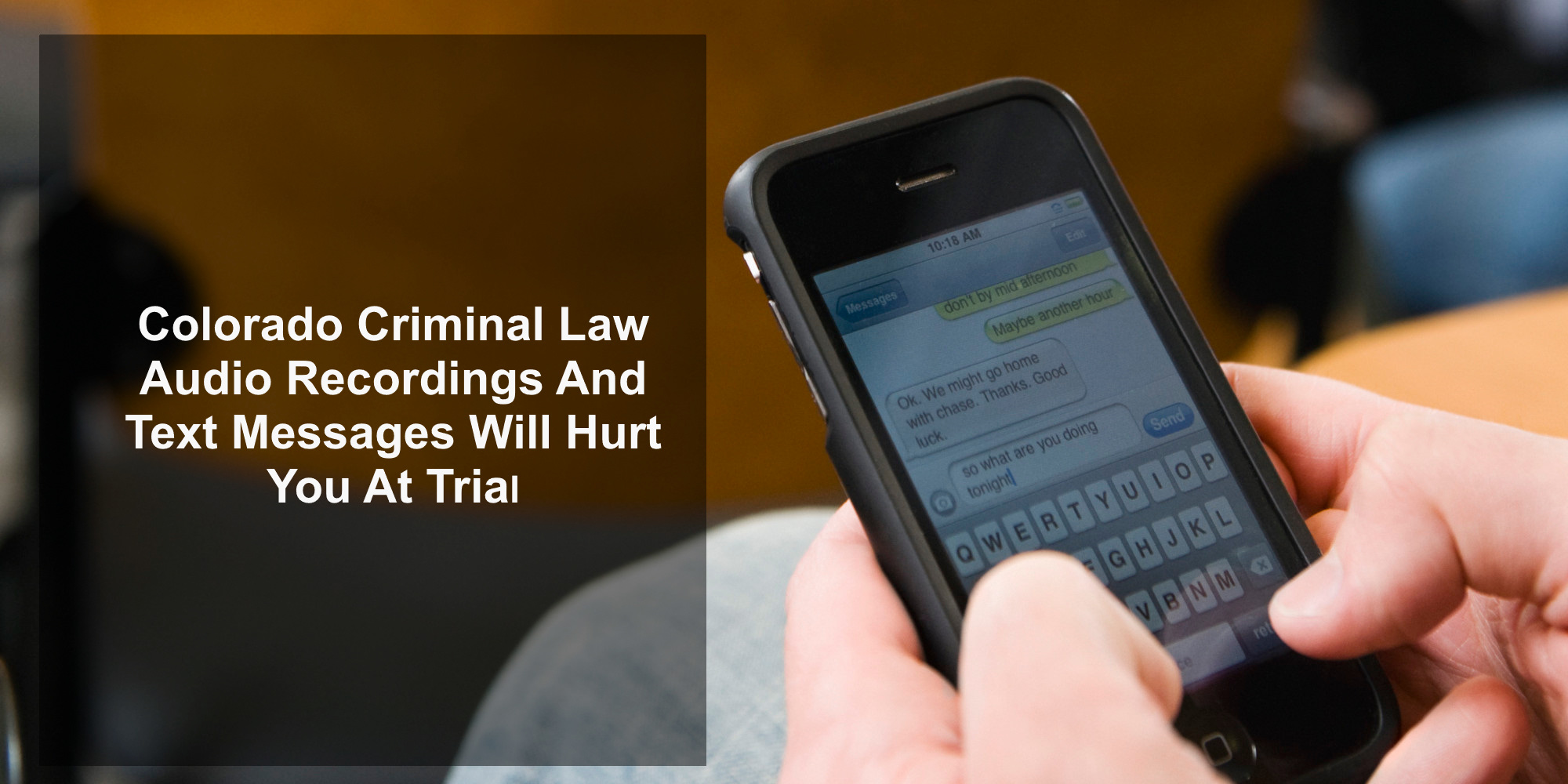 Colorado Criminal Law - Audio Recordings And Text Messages Will Hurt You At Trial