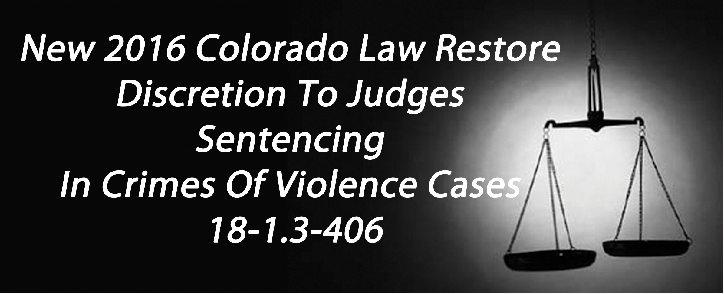 New 2016 Colorado Law Restores Discretion To Judges Sentencing In Crimes Of Violence Cases - 18-1.3-406