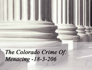 The Colorado Crime Of Menacing 18-3-206