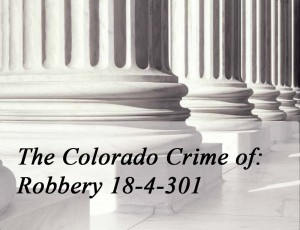 The Colorado Crime Of Robbery 18-4-301