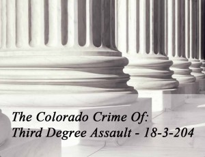 The Colorado Crime Of Third Degree Assault 18-3-204