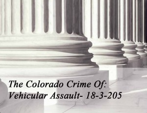 The Colorado Crime Of Vehicular Assault 18-3-205