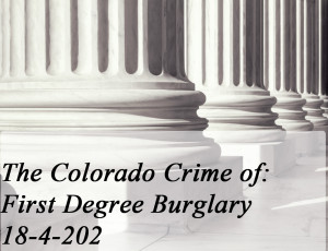 The Colorado Crime of First Degree Burglary 18-4-202