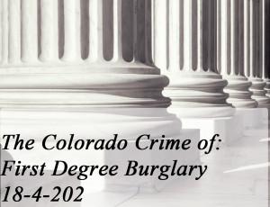 The Colorado Crime of First Degree Burglary 18-4-202