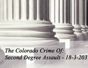 The Colorado Crime of Second Degree Assault - 18-3-203