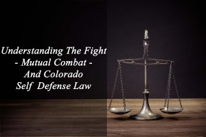 Understanding The Fight - Mutual Combat - And Colorado Self Defense Law