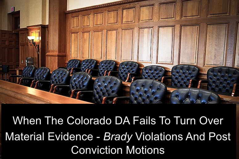 When The Colorado DA Fails To Turn Over Material Evidence - Brady Violations And Post Conviction Motions